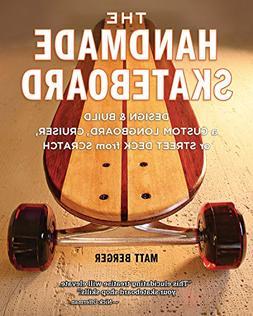 The Handmade Skateboard: Design & Build a Custom Longboard,