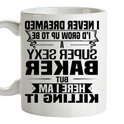 Sexy BAKER Mug 11 Oz - Funny and Pround Gift - Unique Coffee